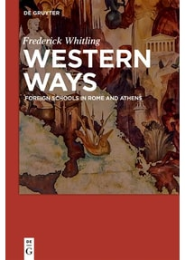 Western Ways. Foreign Schools in Rome and Athens - Frederick Whitling  [Gebundene Ausgabe]
