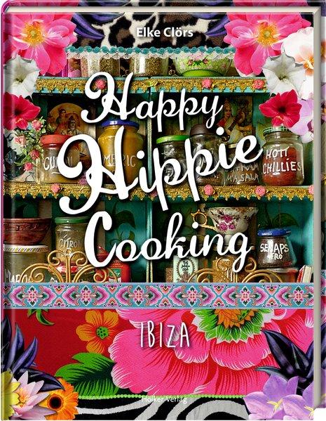 Happy Hippie Cooking. Ibiza - Elke Clörs [Gebun...