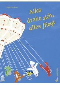 Alles dreht sich, alles fliegt - Sigrid Eyb-Green  [Gebundene Ausgabe]