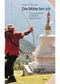 Die Mitte bin ich.. Therapiegestütztes meditatives Bogenschießen - P. Heinz Dr. Binder  [Gebundene Ausgabe]