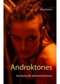 Androktones. Die Rache der Männertöterinnen - R.B. Johanns  [Taschenbuch]