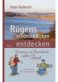 Rügens schönste Ecken entdecken. Unterwegs auf Deutschlands größter Insel - Ingo Gudusch  [Taschenbuch]