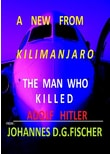 First Half / A NEW FROM KILIMANJARO. The Man who killed Adolf Hitler - Johannes D. G. Fischer  [Taschenbuch]