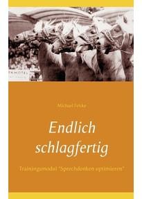 """Endlich schlagfertig. Trainingsmodul """"Sprechdenken optimieren"""" - Michael Felske  [Taschenbuch]"""