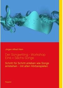 Der Songwriting - Workshop 1 + 6 Songs. Schritt für Schritt erleben wie Songs entstehen - mit allen Hörbeispielen - Jürgen Alfred Klein  [Taschenbuch]