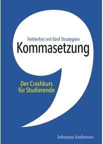 Kommasetzung: Der Crashkurs für Studierende. Fehlerfrei mit fünf Strategien. Alle Kommaregeln, viele Tipps und über 50 Übungssätze - Johanna Andresen  [Taschenbuch]