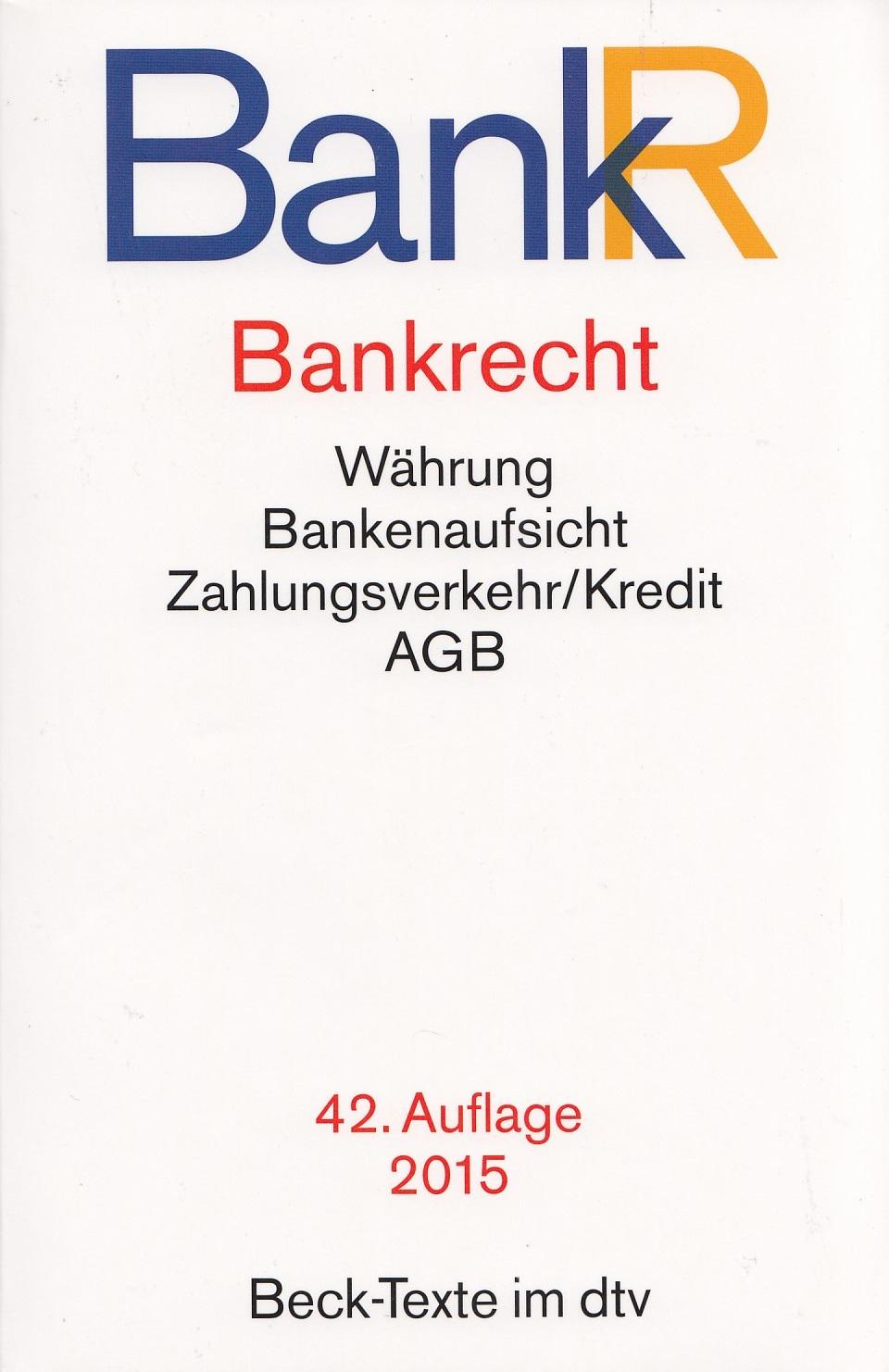 BankR - Bankrecht: Währung, Bankenaufsicht, Zahlungsverkehr/Kredit, AGB [Taschenbuch, 42. Auflage 2015]