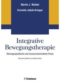 Integrative Bewegungstherapie. Störungsspezifische und ressourcenorientierte Praxis [Taschenbuch]