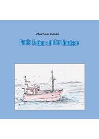 Pauls Ferien an der Nordsee - Martina Kalbe  [Taschenbuch]