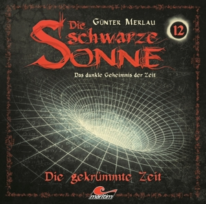 Die schwarze Sonne: Folge 12 - Die gekrümmte Zeit [Audio CD]