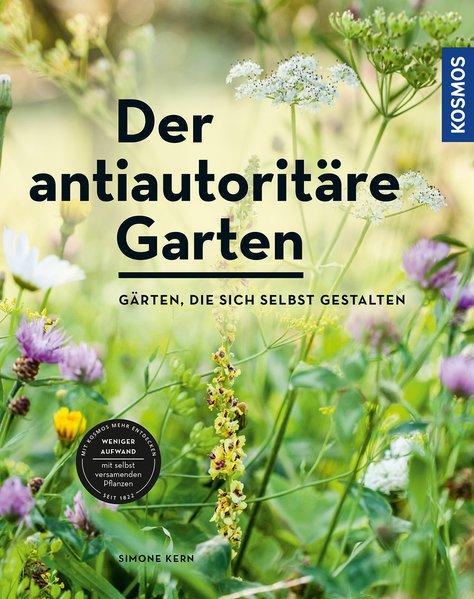 Der antiautoritäre Garten. Gärten, die sich selbst gestalten - Simone Kern  [Taschenbuch]